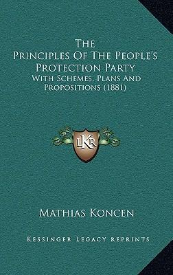 The Principles of the Peoples Protection Party: With Schemes, Plans and Propositions (1881)