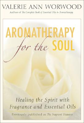 Aromatherapy for the Soul By Worwood, Valerie Ann